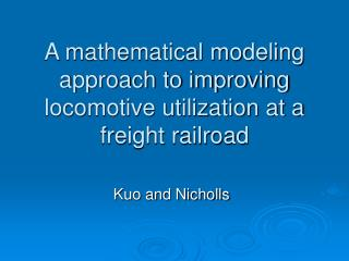 A mathematical modeling approach to improving locomotive utilization at a freight railroad