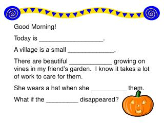 Good Morning! Today is __________________. A village is a small _____________.