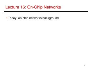 Lecture 16: On-Chip Networks