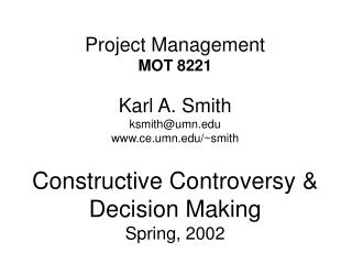 Project Management MOT 8221 Karl A. Smith ksmith@umn.edu www.ce.umn.edu/~smith