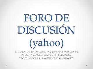 FORO DE DISCUSIÓN (yahoo)