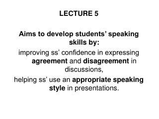 LECTURE 5 Aims to develop students' speaking skills by: