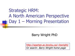 Strategic HRM:  A North American Perspective Day 1 – Morning Presentation