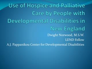 Use of Hospice and Palliative Care by People with  Developmental Disabilities in New England