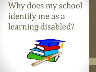 Why does my school identify me as a learning disabled?