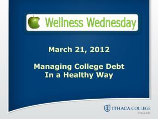 March 21, 2012 Managing College Debt  In a Healthy Way