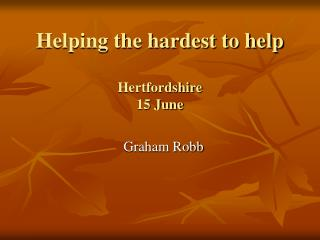 Helping the hardest to help Hertfordshire  15 June