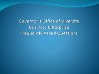 Governor's Office of Diversity Business Enterprise Frequently Asked Questions