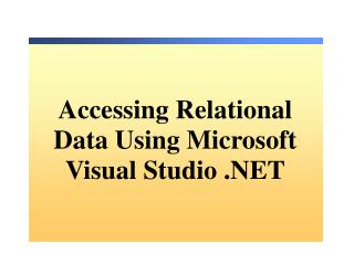 Accessing Relational Data Using Microsoft Visual Studio .NET