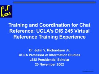 Training and Coordination for Chat Reference: UCLA's DIS 245 Virtual Reference Training Experience