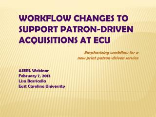 Workflow changes to Support Patron-Driven Acquisitions at ECU