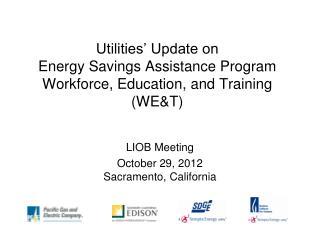 Utilities' Update on   Energy Savings Assistance Program Workforce, Education, and Training (WE&T)