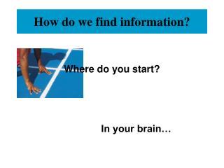 How do we find information?