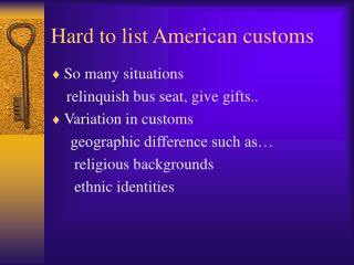 Hard to list American customs
