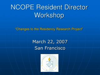 "NCOPE Resident Director Workshop ""Changes to the Residency Research Project"""
