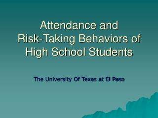 Attendance and  Risk-Taking Behaviors of High School Students