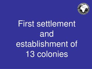 First settlement and establishment of 13 colonies