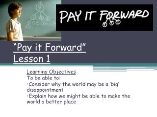 """""""Pay it Forward"""" Lesson 1"""