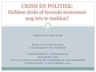 CRISIS EN POLITIEK: Hebben dode of levende economen nog iets te melden?