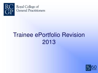 Trainee ePortfolio Revision 2013