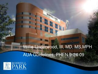 Willie Underwood, III, MD, MS,MPH AUA Guidelines, PHEN 9-24-09
