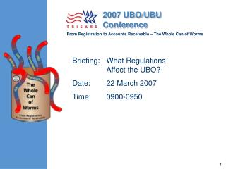 Briefing:	What Regulations Affect the UBO?  Date:	22 March 2007  Time:	0900-0950