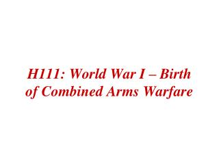 H111: World War I – Birth of Combined Arms Warfare