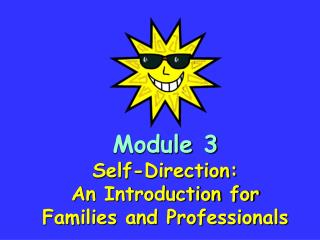 Module 3 Self-Direction: An Introduction for Families and Professionals