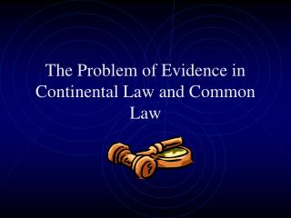 The Problem of Evidence in Continental Law and Common Law