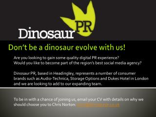 Don't be a  d inosaur evolve with us!