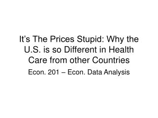 It's The Prices Stupid: Why the U.S. is so Different in Health Care from other Countries