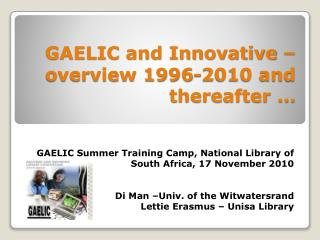 GAELIC and Innovative – overview 1996-2010 and thereafter …