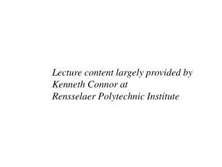 Lecture content largely provided by  Kenneth Connor at  Rensselaer Polytechnic Institute