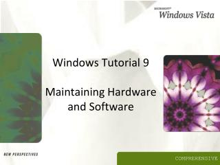 Windows Tutorial 9 Maintaining Hardware and Software