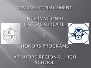 Advanced Placement, International Baccalaureate, & Honors Programs  at Shore Regional High School