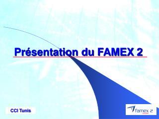 Présentation du FAMEX 2