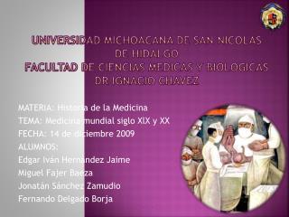MATERIA: Historia de la Medicina TEMA: Medicina mundial siglo XlX y XX FECHA: 14 de diciembre 2009