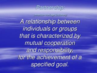Partnership:  (American Heritage Dictionary)