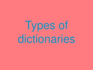 Types of dictionaries