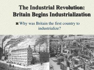 The Industrial Revolution: Britain Begins Industrialization
