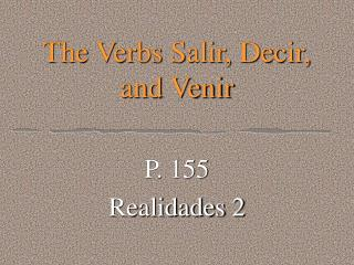 The Verbs Salir, Decir, and Venir