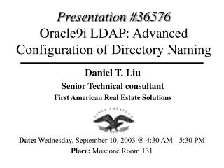 Presentation #36576 Oracle9i LDAP: Advanced Configuration of Directory Naming