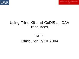 Using TrindiKit and GoDiS as OAA resources