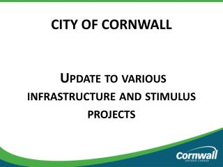 CITY OF CORNWALL Update to various infrastructure and stimulus projects