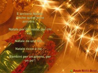 E arriverà Natale,    Anche quest'anno arriverà…    Natale per chi resta, per chi va…