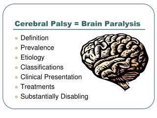 Cerebral Palsy = Brain Paralysis