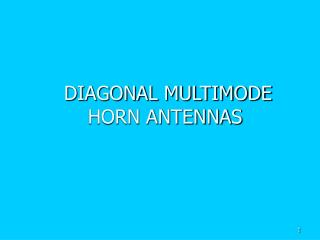 DIAGONAL MULTIMODE HORN ANTENNAS