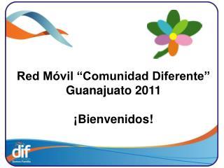 """Red Móvil """"Comunidad Diferente"""" Guanajuato 2011 ¡Bienvenidos!"""