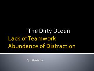 Lack of Teamwork Abundance of Distraction