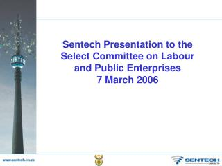 Sentech Presentation to the Select Committee on Labour and Public Enterprises 7 March 2006